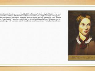 Writer Charlotte Brontë was born on April 21, 1816, in Thornton, Yorkshire, E