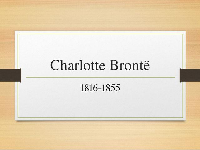 Charlotte Brontë 1816-1855
