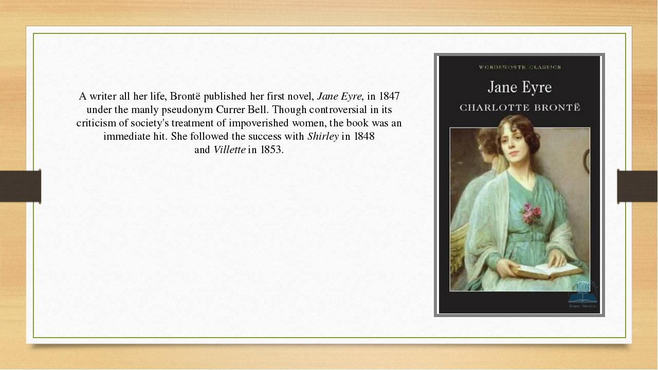 A writer all her life, Brontë published her first novel,Jane Eyre, in 1847 u...