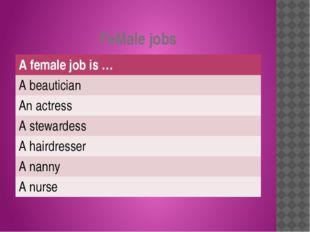 FeMale jobs Afemale job is … A beautician An actress A stewardess A hairdress