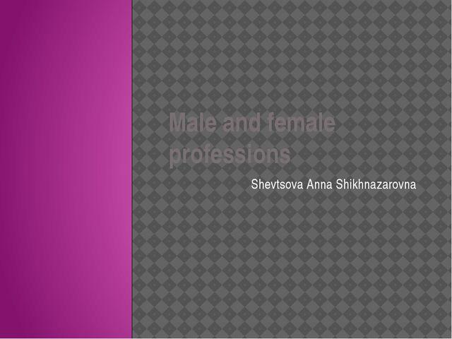 Male and female professions Shevtsova Anna Shikhnazarovna