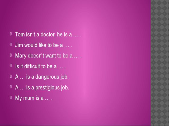 Tom isn't a doctor, he is a … . Jim would like to be a … . Mary doesn't want...