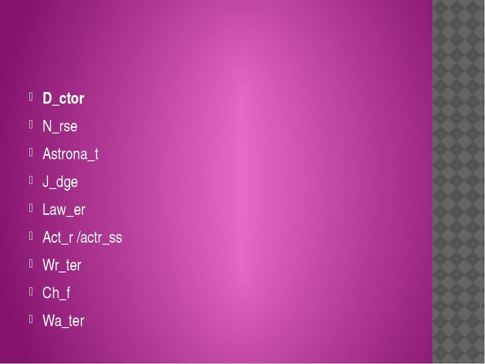 D_ctor N_rse Astrona_t J_dge Law_er Act_r /actr_ss Wr_ter Ch_f Wa_ter