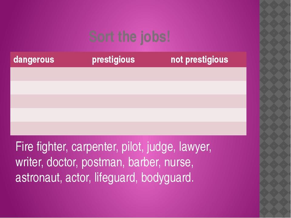 Sort the jobs! Fire fighter, carpenter, pilot, judge, lawyer, writer, doctor,...