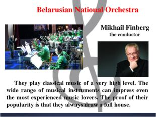 Belarusian National Orchestra They play classical music of a very high level.