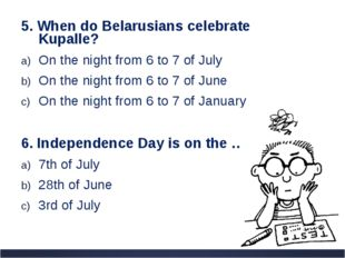 5. When do Belarusians celebrate Kupalle? On the night from 6 to 7 of July On