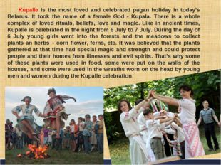Kupalle is the most loved and celebrated pagan holiday in today's Belarus. It