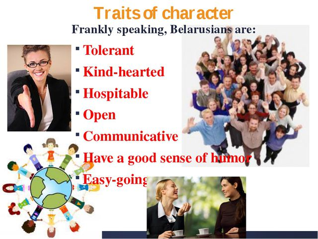 Traits of character Frankly speaking, Belarusians are: Tolerant Kind-hearted...