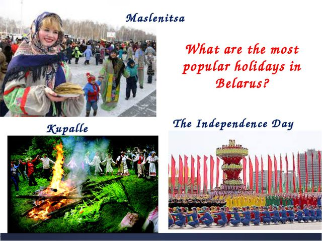 What are the most popular holidays in Belarus? Kupalle Maslenitsa The Indepen...