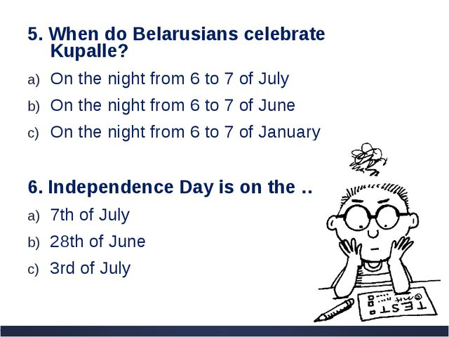 5. When do Belarusians celebrate Kupalle? On the night from 6 to 7 of July On...