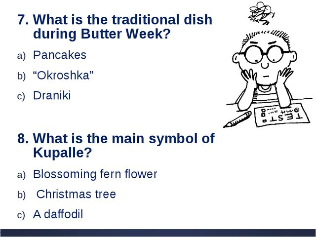 "7. What is the traditional dish during Butter Week? Pancakes ""Okroshka"" Drani..."