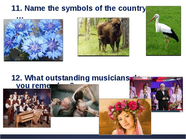 11. Name the symbols of the country … 12. What outstanding musicians do you r...