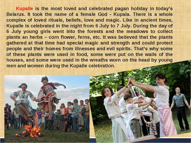 Kupalle is the most loved and celebrated pagan holiday in today's Belarus. It...