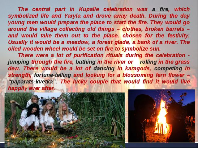 The central part in Kupalle celebration was a fire, which symbolized life and...