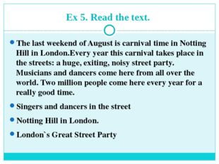 Ex 5. Read the text. The last weekend of August is carnival time in Notting H