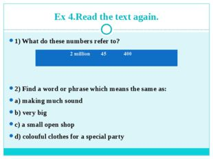 Ex 4.Read the text again. 1) What do these numbers refer to? 2) Find a word o