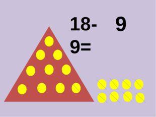 18-9= 9