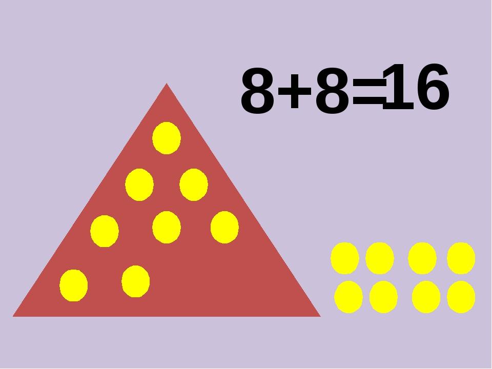 8+8= 16