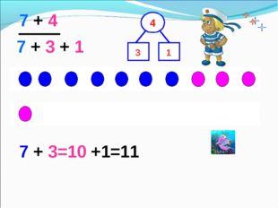 7 + 4 7 + 3 + 1 1 3 7 + 3=10 +1=11