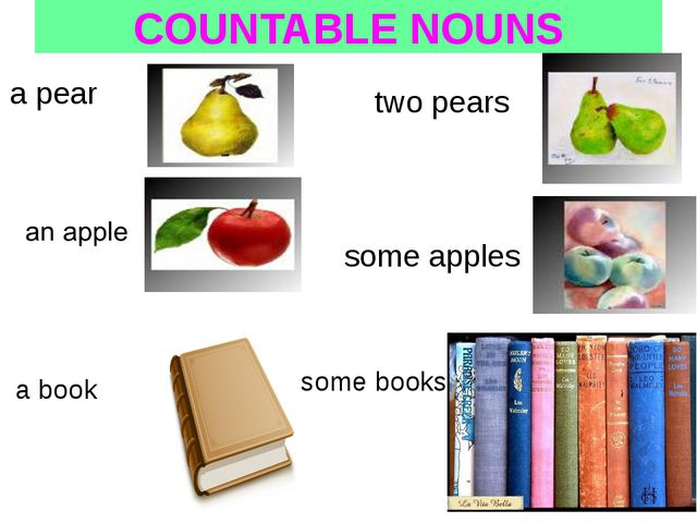 COUNTABLE NOUNS a pear two pears some apples some books a book