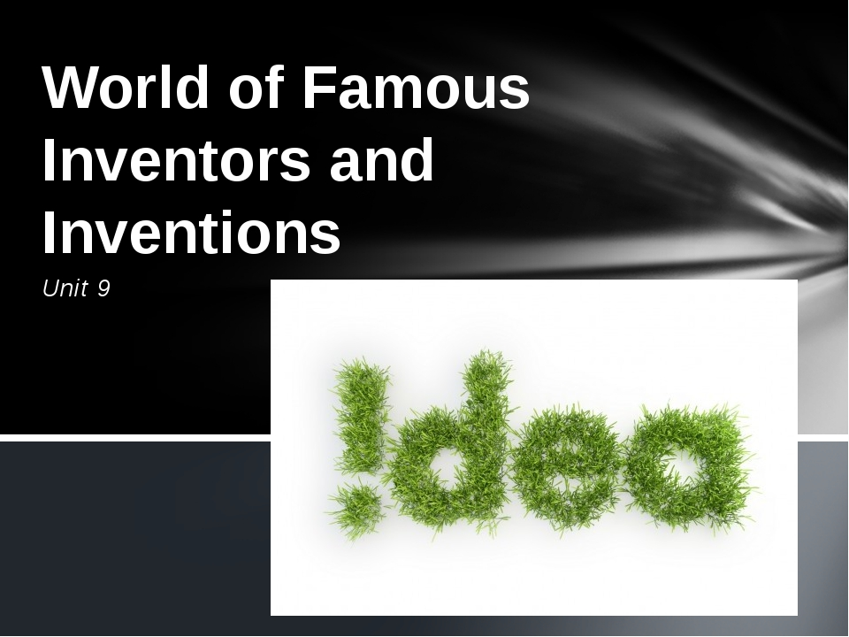 Unit 9 World of Famous Inventors and Inventions