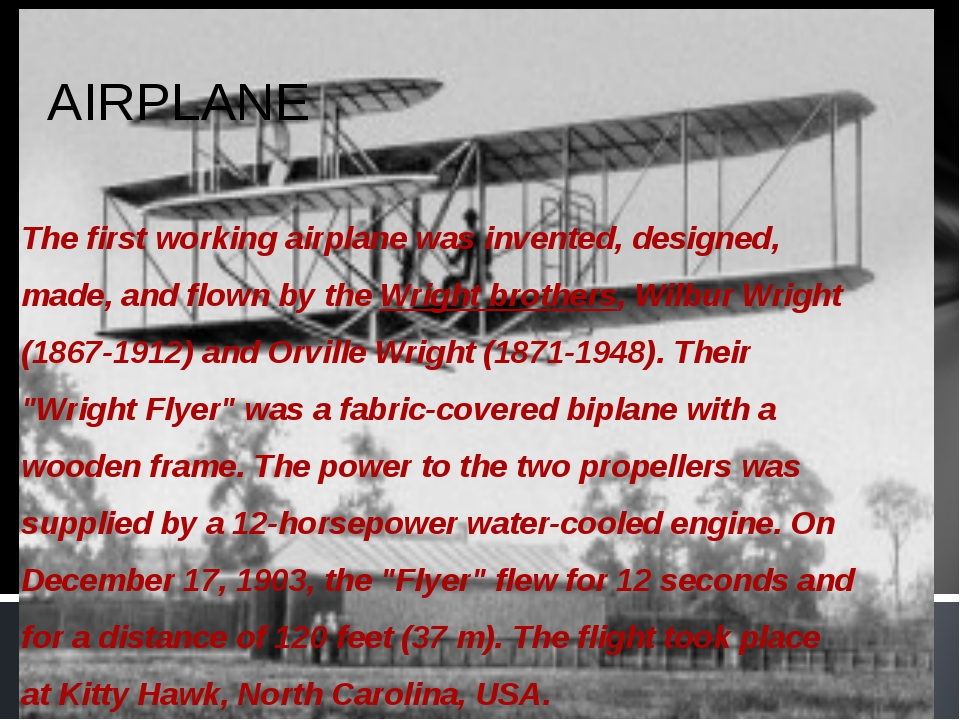 AIRPLANE The first working airplane was invented, designed, made, and flown b...