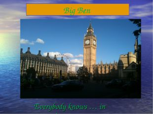 Everybody knows … in London. Big Ben