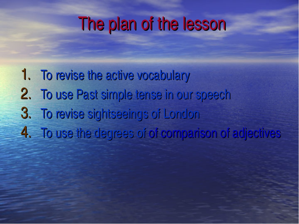 The plan of the lesson To revise the active vocabulary To use Past simple ten...