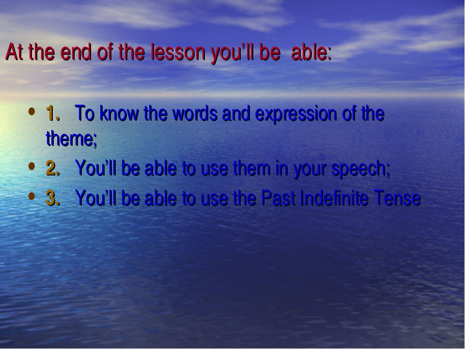At the end of the lesson you'll be able: 1.To know the words and expression...