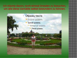 Ich träume davon, noch einmal Dresden zu besuchen, um alle diese Gemälde selb