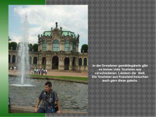 In der Dresdener gemäldegalerie gibt es immer viele Touristen aus verschiede