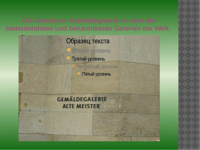 Die Dresdener Gemäldegalerie ist eine der bedeutendsten und bekanntesten Gale...