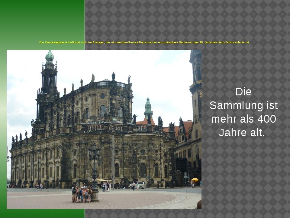 Die Gemäldegalerie befindet sich im Zwinger, der ein weltberühmtes Denkmal d...