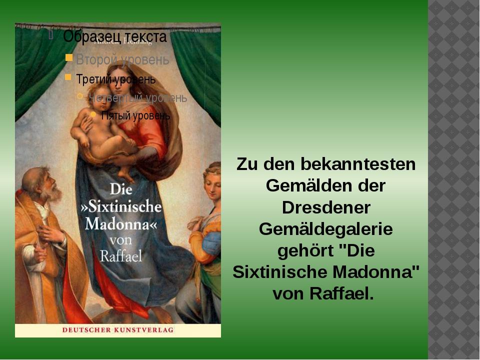 """Zu den bekanntesten Gemälden der Dresdener Gemäldegalerie gehört """"Die Sixtini..."""