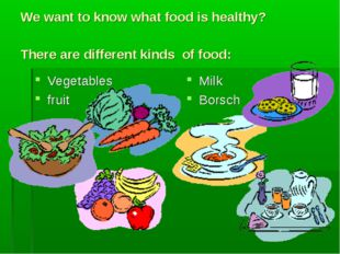 We want to know what food is healthy? There are different kinds of food: Vege