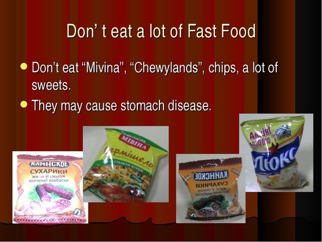 "Don' t eat a lot of Fast Food Don't eat ""Mivina"", ""Chewylands"", chips, a lot..."