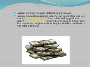 Features commonly unique to Internet banking include Personal financial manag