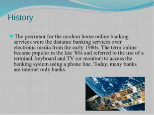 History The precursor for the modern home online banking services were the di