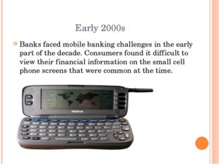 Early 2000s Banks faced mobile banking challenges in the early part of the de