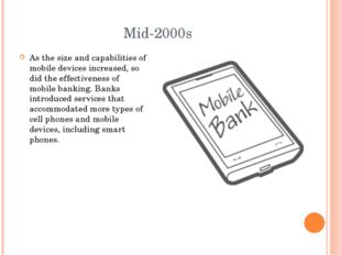 Mid-2000s As the size and capabilities of mobile devices increased, so did th
