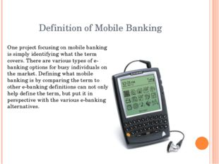 Definition of Mobile Banking One project focusing on mobile banking is simply
