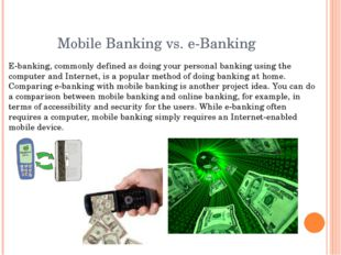 Mobile Banking vs. e-Banking E-banking, commonly defined as doing your person