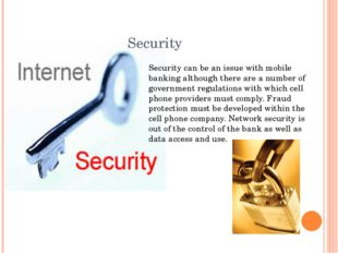Security Security can be an issue with mobile banking although there are a nu