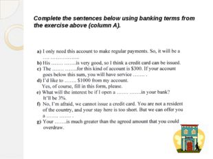 Complete the sentences below using banking terms from the exercise above (col