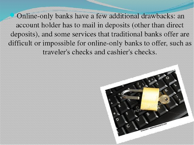 Online-only banks have a few additional drawbacks: an account holder has to...