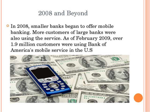 2008 and Beyond In 2008, smaller banks began to offer mobile banking. More cu...