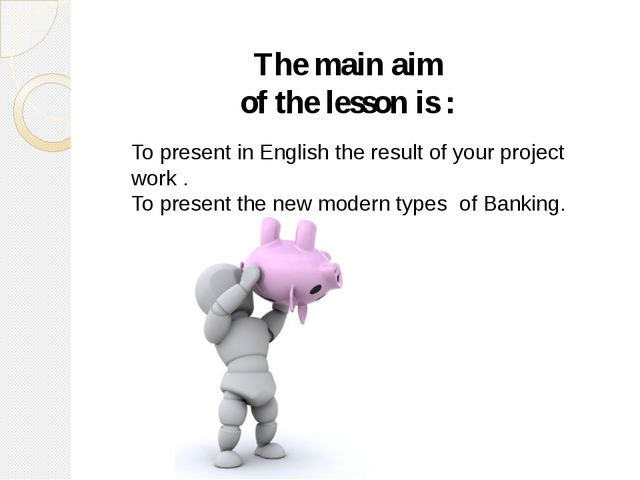 The main aim of the lesson is : To present in English the result of your proj...