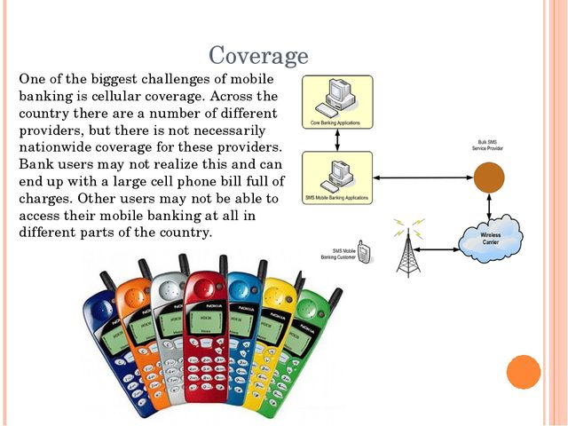 Coverage One of the biggest challenges of mobile banking is cellular coverage...