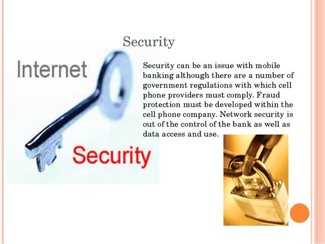 Security Security can be an issue with mobile banking although there are a nu...