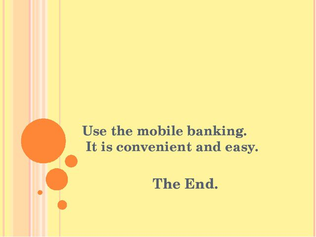 Use the mobile banking. It is convenient and easy. The End.